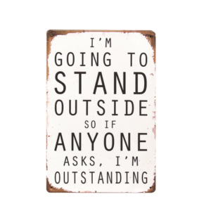 """I'm going to stand outside…"" Wall Sign"