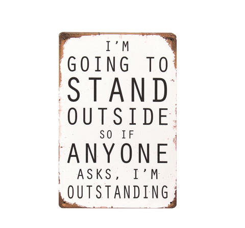 """I'm going to stand outside..."" Wall Sign"